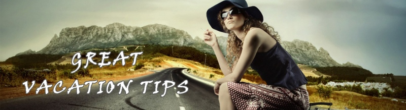 Tips For A Great Vacation