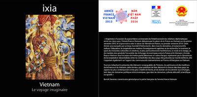 IXIA Artiste - Second livre édité à loccasion de Vietnam, le voyage imaginaire , exposition labellisée par lInstitut Français dans le cadre de lAnnée France-Vietnam 60 pages Juin 2014