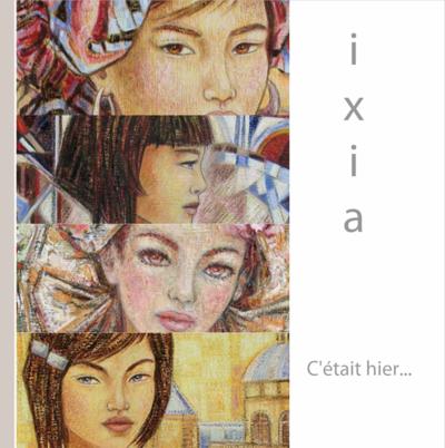 IXIA Artiste - Cétait hier Ouvrage exceptionnel de 100 pages mettant à lhonneur des oeuvres dIXIA faisant partie de collections privées (2003-2016).