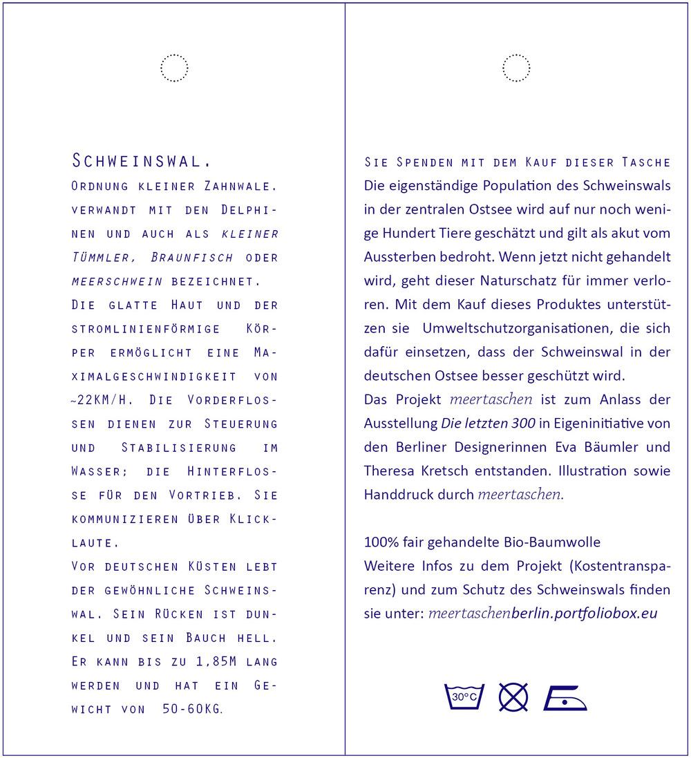 meertaschenberlin - Informationspappe Die Pappe ist zweiseitig bedruckt und mit einer Kordel am Henkel der Taschen befestigt. Darauf sind Informationen zur Funktion als Spende, ein kurzer Text über den Schweinswal, seine Bedrohung und den dadurch nötigen Schutz und eine Beschreibung der Motive auf der Tasche.