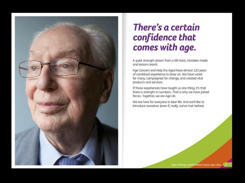 Ben Golik - When Help the Aged and Age Concern joined forces to create Age UK, we joined the team to launch the new charity. We soon realised we weren't rebranding an organisation – we were rebranding its audience. It was age itself that needed a relaunch, to achieve the new charity's goal of getting people to re-think growing old.