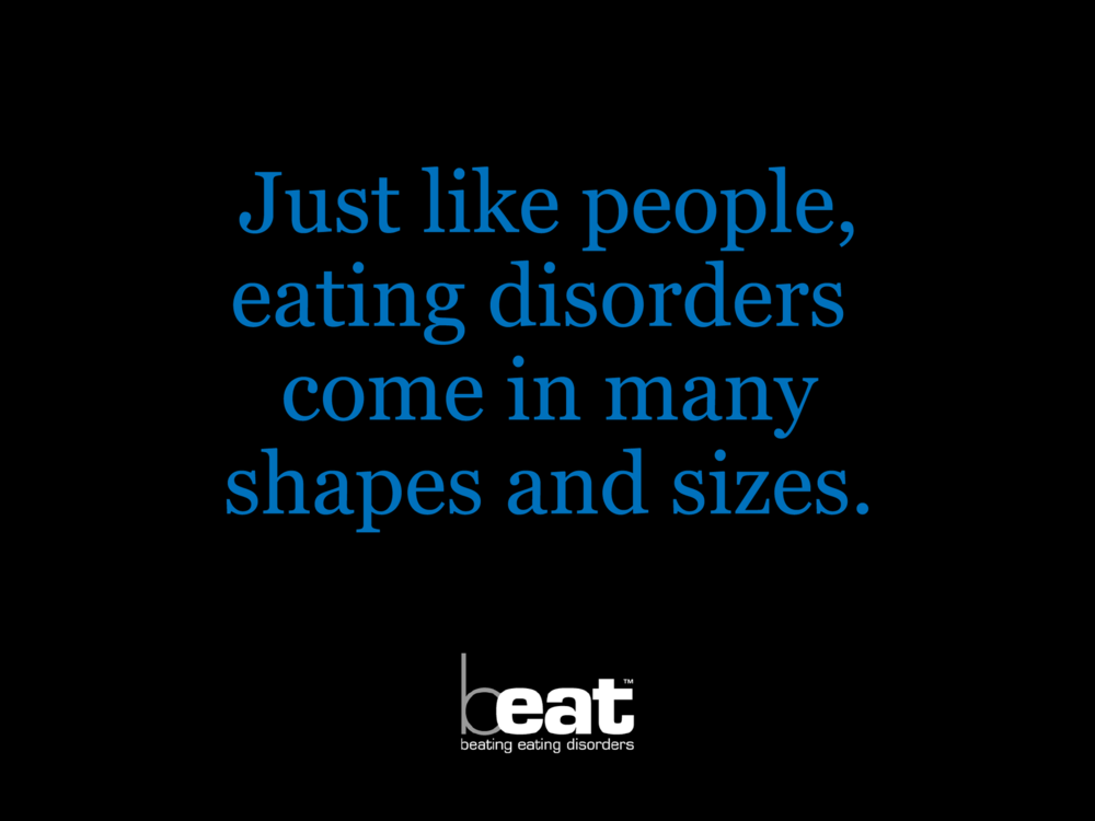 Ben Golik - This campaign idea opens up a wider conversation about the many types of eating disorder. Typography was chosen as presenting real people has in the past made campaigning work alienating or too easy to ignore - it gets the thats not me response.