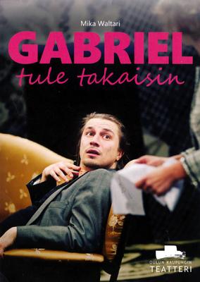 jussi.tuokkola.studio.ukkoshuone - Oulu City Theatre Gabriel tule takaisin poster
