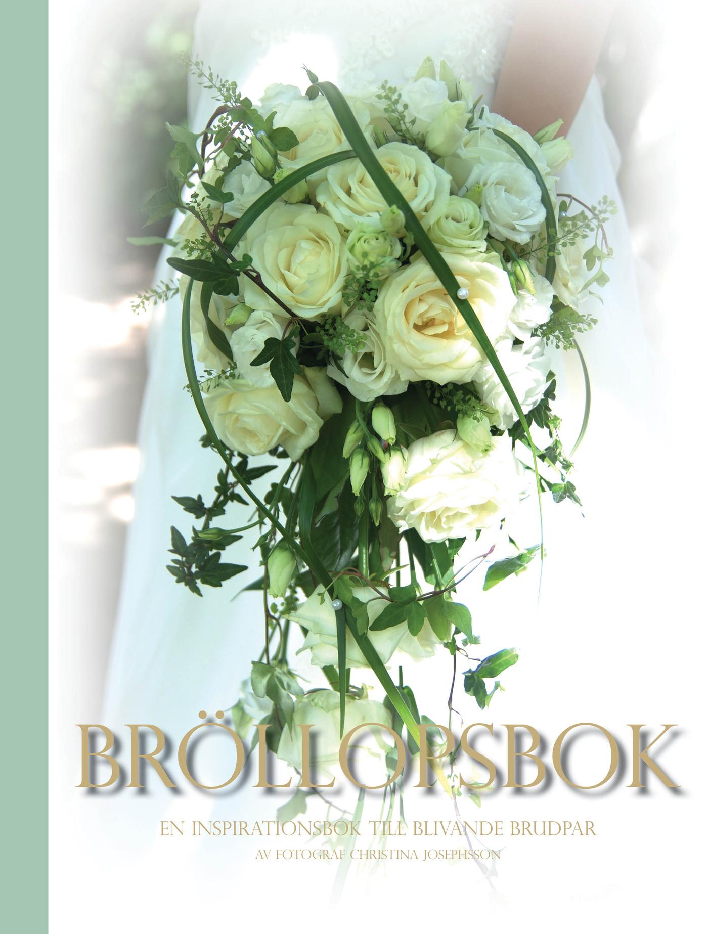 FOTOGRAF Christina Josephsson - Bröllopsbok - en inspirationsbok till blivande brudpar